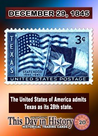 0020 - December 29,1845 - Texas Becomes An American State