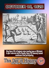 0051 - October 15, 1520 - King Henry V Orders Bowling Lanes at Whitehall